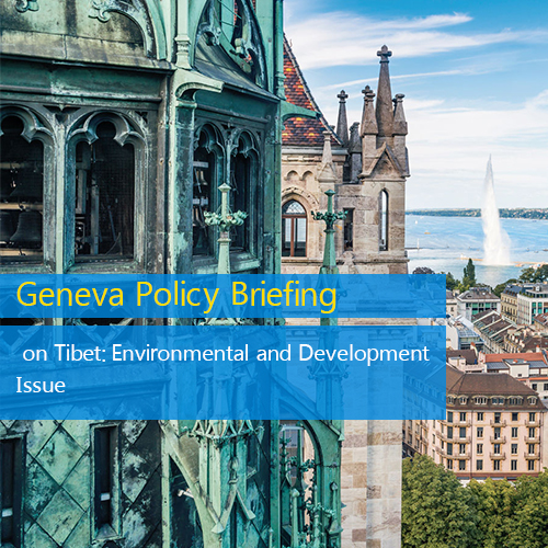 Geneva Policy Briefing on Tibet- Environmental and Development Issue