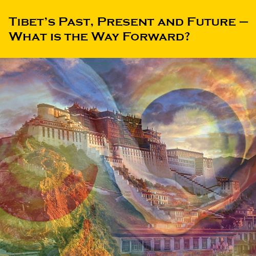 Tibet's Past, Present and Future – What is the Way Forward?